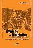 Hygiene im Mittelalter: Kulturgeschichtliche Studien Nach Predigten Des 13., 14. Und 15. Jahrhunderts - Ludwig Kotelmann