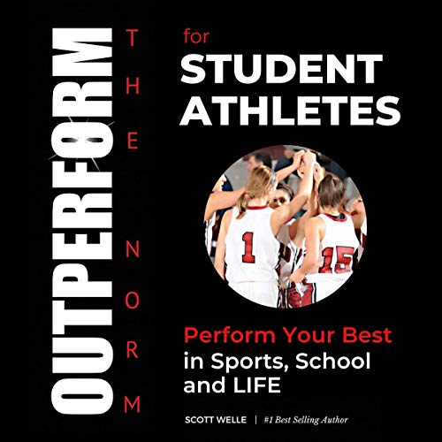 Outperform the Norm for Student Athletes: Perform Your Best in Sports, School and Life audiobook cover art