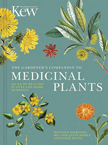 The Gardener's Companion to Medicinal Plants: An A-Z of Healing Plants and...