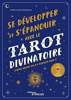 Se développer et s'épanouir avec le tarot divinatoire: Même quand on n'y connaît rien ! - 52 exercices - 78 cartes à imprimer (EYROLLES) par [Carole-Anne Eschenazi]