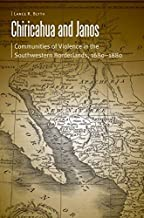 Chiricahua and Janos: Communities of Violence in the Southwestern Borderlands, 1680-1880 (Borderlands and Transcultural Studies)