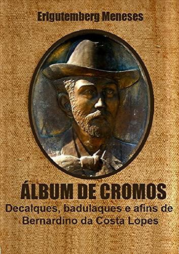 ÁLBUM DE CROMOS: Decalques, badulaques e afins de Bernardino da Costa (Portuguese...