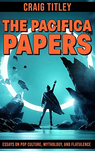 The Pacifica Papers: Essays on Pop Culture, Mythology, and Flatulence