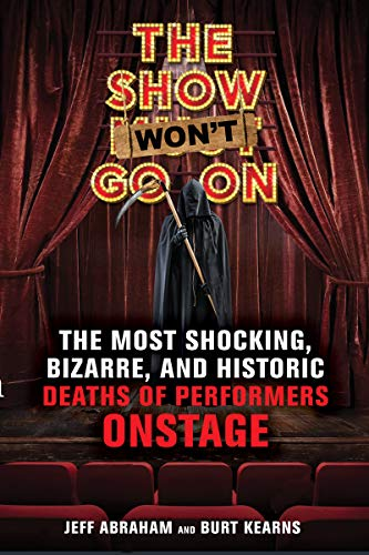 The Show Won't Go On: The Most Shocking, Bizarre, and Historic Deaths of Performers Onstage