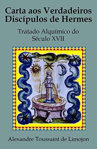 Carta aos Verdadeiros Discípulos de Hermes: Tratado Alquímico do Século XVII (Portuguese Edition)