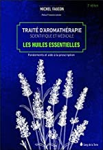 Traité d'aromathérapie scientifique et médicale - Les huiles essentielles - Fondements et aides à la prescription de Michel Faucon