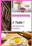 Carnet de recettes A Table ! Mes Recettes Sucrées: Cahier de 100 recettes à remplir – Cuisine Sucrée – Cahier de 200 pages format A4 21 x 29,7 cm – Idéal en cadeau de Noël