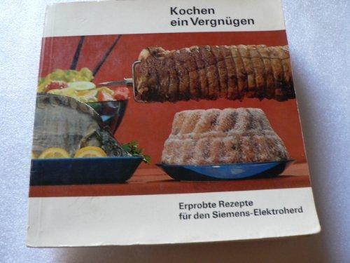 Kochen - ein Vergnügen . Erprobte Rezepte für den Siemens-Elektroherd.