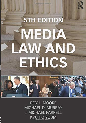 Compare Textbook Prices for Media Law and Ethics Routledge Communication 5 Edition ISBN 9781138282469 by Moore, Roy L.,Murray, Michael D.,Farrell, Michael,Youm, Kyu Ho