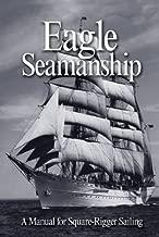 Eagle Seamanship, 4th Edition: A Manual for Square-Rigger Sailing