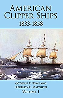 American Clipper Ships, 1833-1858: Adelaide-Lotus, Vol. 1 by Octavius T. Howe (2012-02-29)
