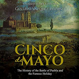 Cinco de Mayo: The History of the Battle of Puebla and the Famous Holiday                   By:                                                                                                                                 Charles River Editors,                                                                                        Gustavo Vazquez-Lozano                               Narrated by:                                                                                                                                 Bill Hare                      Length: 1 hr and 38 mins     Not rated yet     Overall 0.0