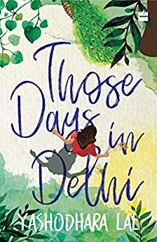 Those Days in Delhi by [Yashodhara Lal]