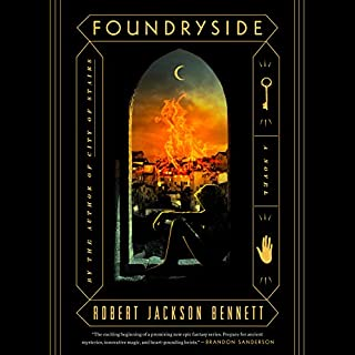 Foundryside     A Novel              By:                                                                                                                                 Robert Jackson Bennett                               Narrated by:                                                                                                                                 Tara Sands                      Length: 19 hrs and 34 mins     789 ratings     Overall 4.4