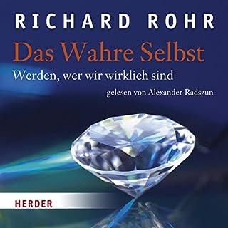 Das Wahre Selbst     Werden, wer wir wirklich sind              Autor:                                                                                                                                 Richard Rohr                               Sprecher:                                                                                                                                 Alexander Radzsun                      Spieldauer: 1 Std. und 26 Min.     13 Bewertungen     Gesamt 4,3