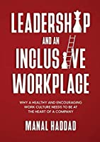 Leadership and an Inclusive Workplace: Why a Healthy and Encouraging Work Culture Needs to be at the Heart of a Company