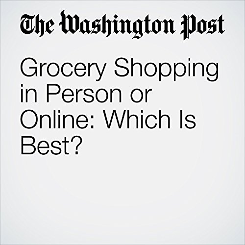 Grocery Shopping in Person or Online: Which Is Best? audiobook cover art