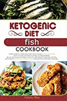 Ketogenic Diet Fish Cookbook: Learn How to Cook Delicious Keto Dishes Quick and Easy, with This Recipe Book Suitable for Beginners! Build Your Healthy Meal Plan to Lose Weight and Feel Better, with Many Good and Energic Ideas for an Effective Body Healing. (Ketogenic Diet Cookbook)