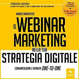 Il Webinar Marketing nella tua strategia digitale     Comunicazione e vendita One-To-One              Di:                                                                                                                                 Mario Madafferi                               Letto da:                                                                                                                                 Simone Bedetti                      Durata:  2 ore e 19 min     1 recensione     Totali 5,0