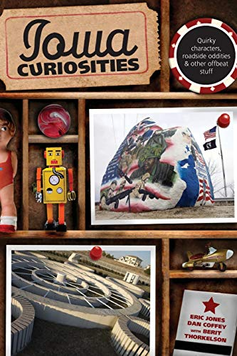 Compare Textbook Prices for Iowa Curiosities: Quirky Characters, Roadside Oddities & Other Offbeat Stuff Curiosities Series Second Edition ISBN 9780762754199 by Eric Jones,Dan Coffey,Berit Thorkelson