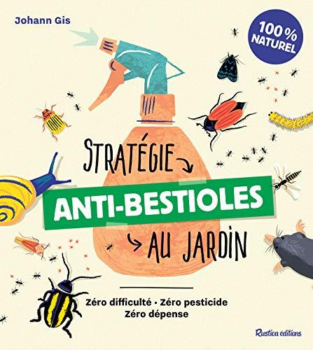 Stratégie anti-bestioles au jardin: Zéro difficulté - Zéro pesticide - Zéro dépense (Jardin (hors collection))
