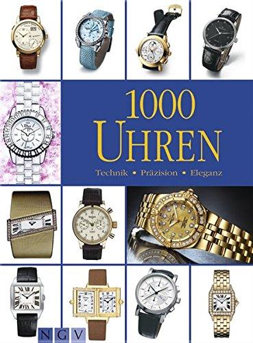 1000 Uhren: Technik - Präzision - Eleganz