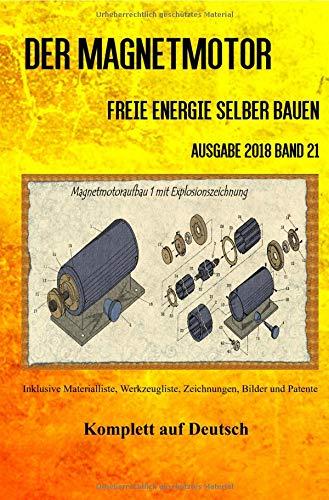 Der Magnetmotor: Freie Energie selber bauen Ausgabe 2018 Band 21 Taschenbuch