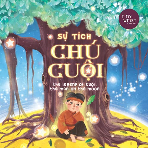 Compare Textbook Prices for Sự tích chú Cuội The Legend of Cuoi, the Man on the Moon: Vietnamese bilingual tale for Trung Thu Mid-Autumn Festival  ISBN 9798458958240 by Wrist, Tiny,Tran, Quynh,Leiterts, Uldis,Ca Illustration, Lun Anh,Le, Tam