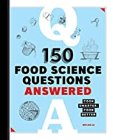 150 Food Science Questions Answered: Cook Smarter, Cook Better Front Cover