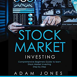 Stock Market Investing: Comprehensive Beginners Guide to Learn Stock Market Step by Step                   By:                                                                                                                                 Adam Jones                               Narrated by:                                                                                                                                 Peter R. Ormond                      Length: 3 hrs and 14 mins     26 ratings     Overall 5.0