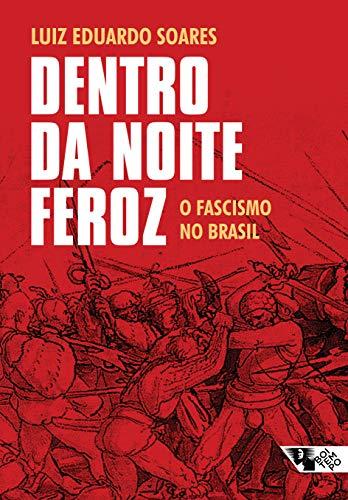 Dentro da noite feroz: O fascismo no Brasil