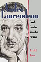Andre Laurendeau: French-Canadian Nationalist 1912-1968