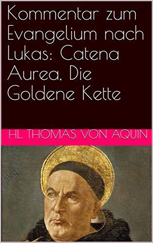 Kommentar zum Evangelium nach Lukas: Catena Aurea, Die Goldene Kette