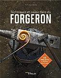 Techniques et savoir-faire du forgeron: 55 projets à réaliser pas à pas (EYROLLES) (French Edition)