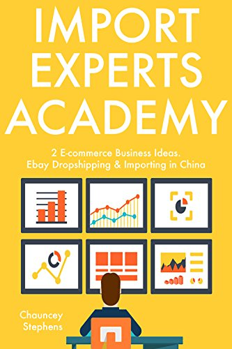 Amazon Com Import Experts Academy 2 E Commerce Business Ideas Ebay Dropshipping Importing In China Ebook Stephens Chauncey Kindle Store
