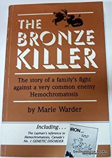 The Bronze Killer: The Story of a Family's Fight Against a Very Common Enemy - Hemochromatosis