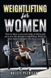Weightlifting for Women: How to show a sexy new body in bikini and get a new life through weight lifting. Build up your muscle strength with these secrets