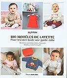 100 modèles de layette : Pour tricoter toute une garde-robe. Brassières, pantalons, robes, chaussons, doudous, couvertures, etc.