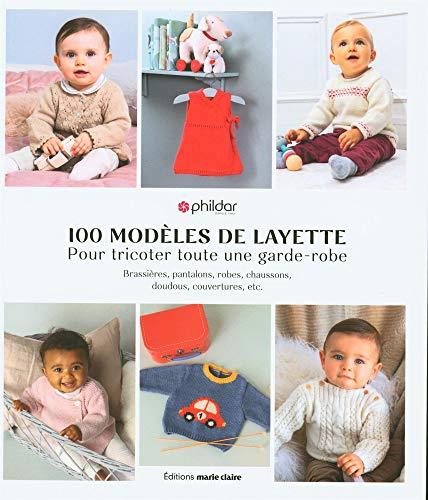 100 modèles de layette : Pour tricoter toute une garde-robe. Brassières, pantalons, robes, chaussons, doudous, couvertures, etc. (Tricot / crochet)