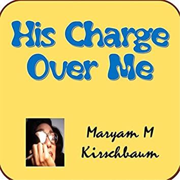 His Charge over Me