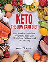 Keto The Low Carb Diet: Easy Keto Recipes to Lose Weight and Boost your Metabolism, Get Lean, And Feel Amazing