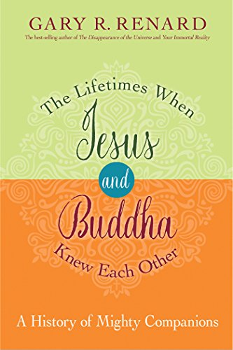 Download The Lifetimes When Jesus and Buddha Knew Each Other: A History of Mighty Companions 1401950434
