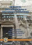 De Bancos, Crisis Financieras y Crecimiento Económico: Algunas Lecciones Recientes de Argentina y el Mundo