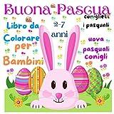 Buona Pascua Libro da Colorare per Bambini 2-7 anni coniglietti pasquali, conigli, uova pasquali: e molto altro, Album da colorare per bambini