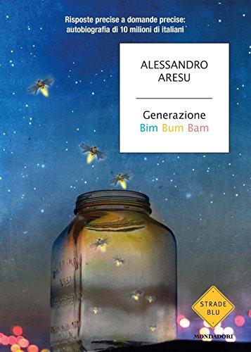 Generazione Bim Bum Bam: Risposte precise a domande precise: autobiografia di 10 milioni di italiani (Strade blu. Non Fiction)