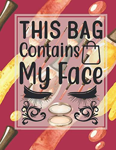 This Bag Contains My Face: Makeup Chart Logbook, Face Charts to Practice Makeup for Young Aspiring Makeup Artists, Awesome Makeup Practice Workbook, ... Blank Face Chart for makeup Artists.