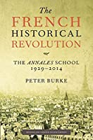 The French Historical Revolution: The Annales School 1929 - 2014 by Peter Burke(2015-02-09)