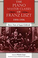 The Piano Master Classes of Franz Liszt, 1884–1886: Diary Notes of August Goellerich