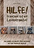 Hilfe! Frauchen ist ein Leinenrambo!: Eine wahre Geschichte über vier Hunde mit dem 'Handicap Mensch'