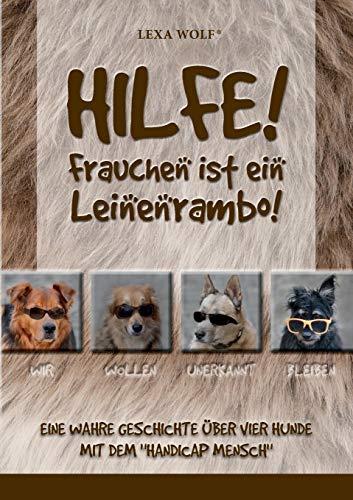 Hilfe! Frauchen ist ein Leinenrambo!: Eine wahre Geschichte über vier Hunde mit dem